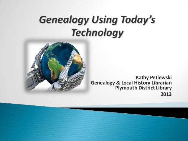 Kathy Petlewski Genealogy & Local History Librarian Plymouth District Library 2013