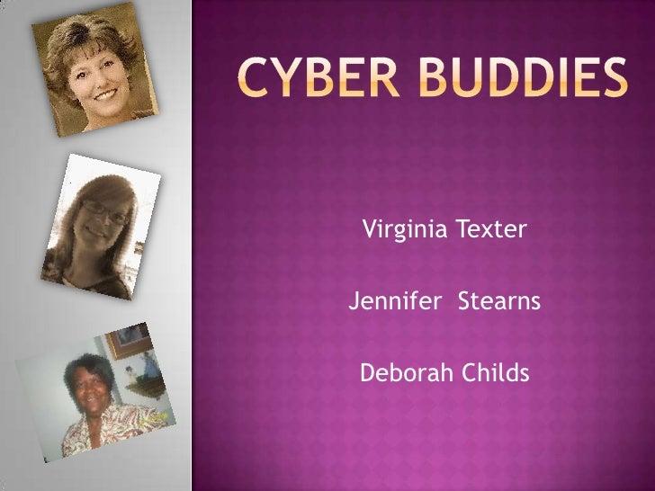 Cyber Buddies<br />Virginia Texter<br />Jennifer  Stearns<br />Deborah Childs<br />