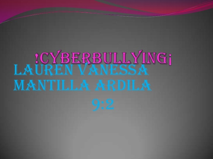 !CYBERBULLYING¡<br />Lauren vanessa mantilla ardila <br />9:2<br />