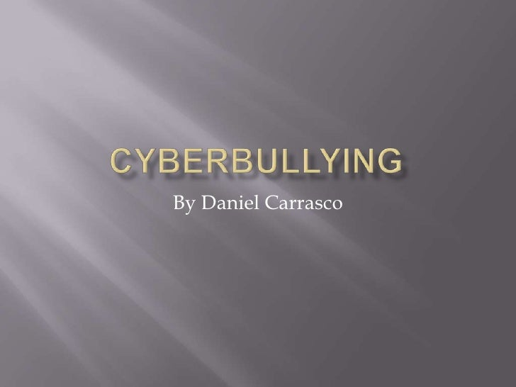 Cyberbullying<br />By Daniel Carrasco<br />