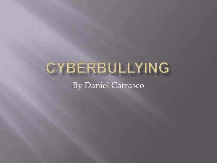 Cyberbullying<br />By Daniel Carrasco<br />