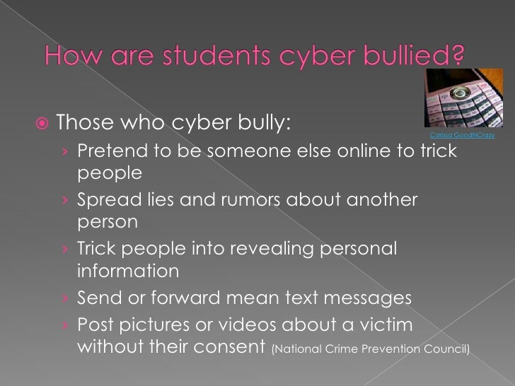How are students cyber bullied?<br />Those who cyber bully:<br />Pretend to be someone else online to trick people<br />Sp...
