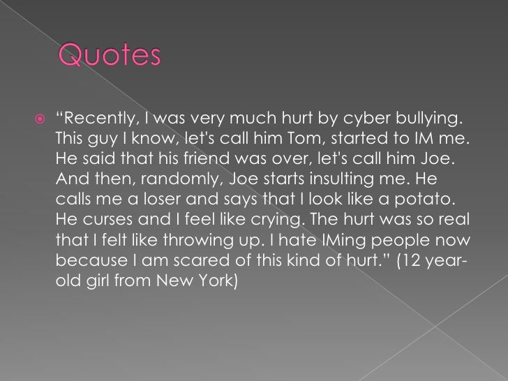 """Quotes<br />""""Recently, I was very much hurt by cyber bullying. This guy I know, let's call him Tom, started to IM me. He s..."""