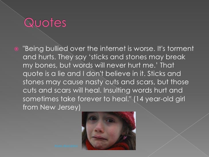 """Quotes<br />""""Being bullied over the internet is worse. It's torment and hurts. They say 'sticks and stones may break my bo..."""