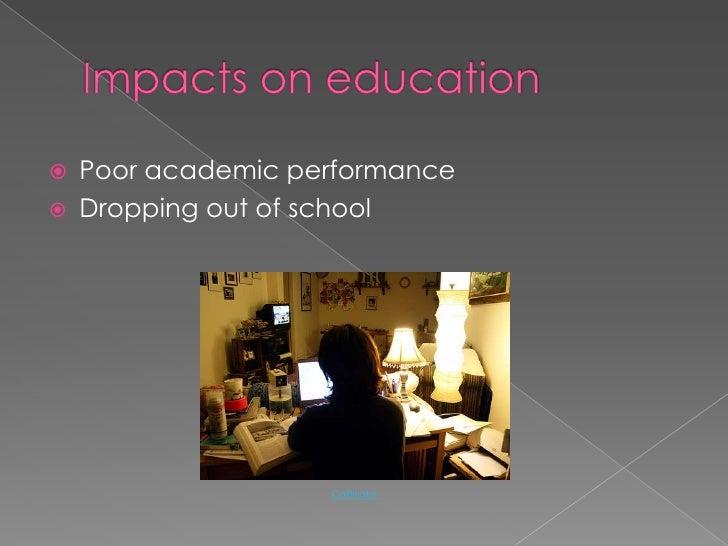 Impacts on education<br /><ul><li>Poor academic performance