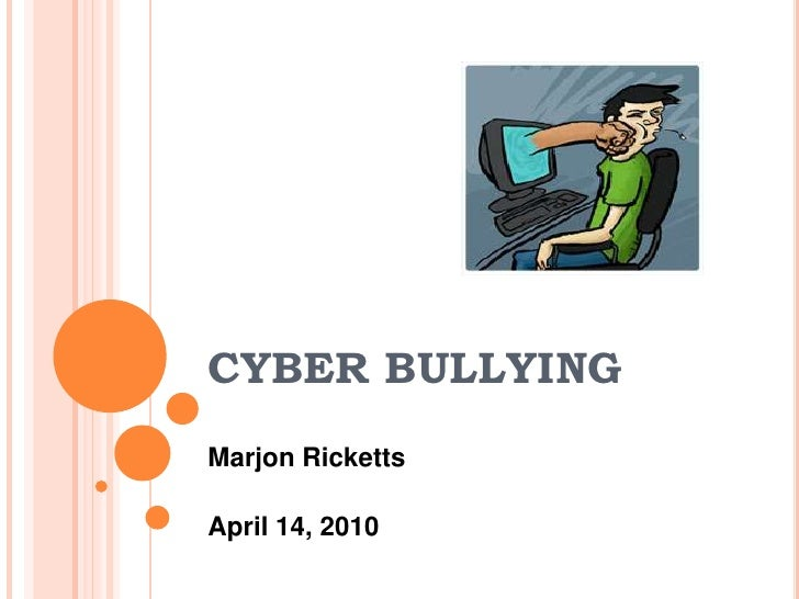CYBER BULLYING<br />Marjon Ricketts<br />April 14, 2010<br />