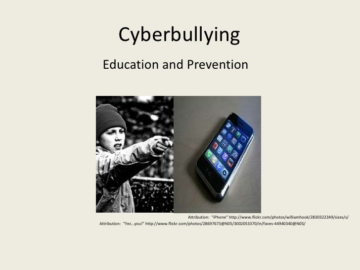 "Cyberbullying<br /> Education and Prevention<br />Attribution:  ""iPhone"" http://www.flickr.com/photos/williamhook/28303223..."