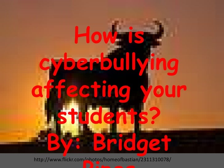 How is cyberbullyingaffecting your students?<br />By: Bridget Pipes<br />http://www.flickr.com/photos/homeofbastian/231131...