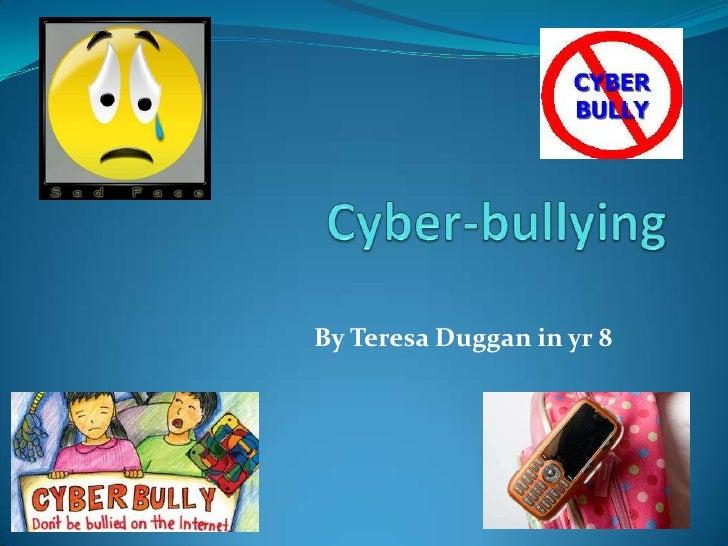 Cyber-bullying <br />By Teresa Duggan in yr 8<br />