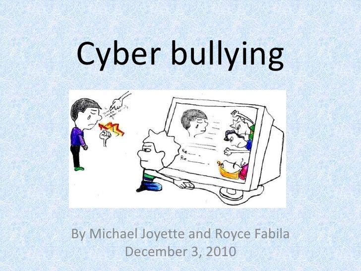Cyber bullying<br />By Michael Joyette and Royce Fabila<br />December 3, 2010<br />