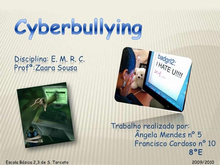 Cyberbullying<br />Disciplina: E. M. R. C.<br />Profª:Zaara Sousa<br />Trabalho realizado por:<br />           Ângela Mend...