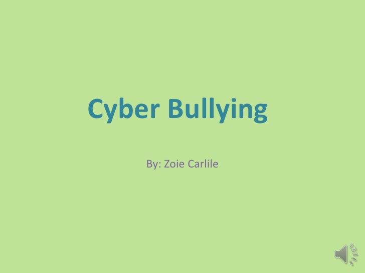 Cyber Bullying <br />By: ZoieCarlile<br />