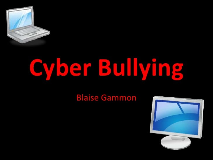 Cyber Bullying <br />Blaise Gammon<br />
