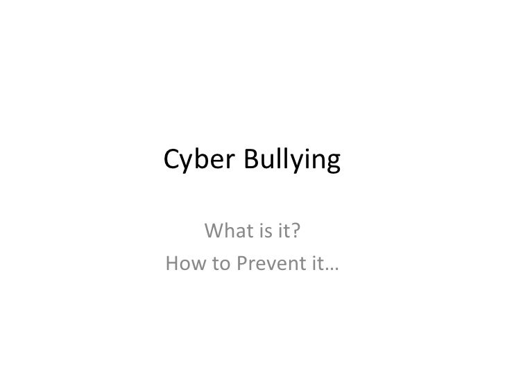 Cyber Bullying<br />What is it?<br />How to Prevent it…<br />