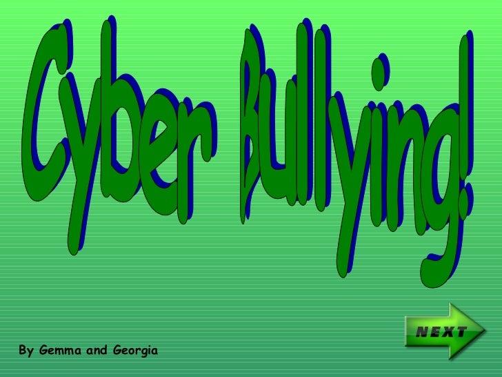 Cyber Bullying! By Gemma and Georgia