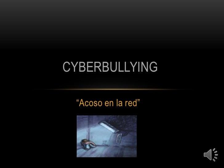 """CYBERBULLYING """"Acoso en la red"""""""