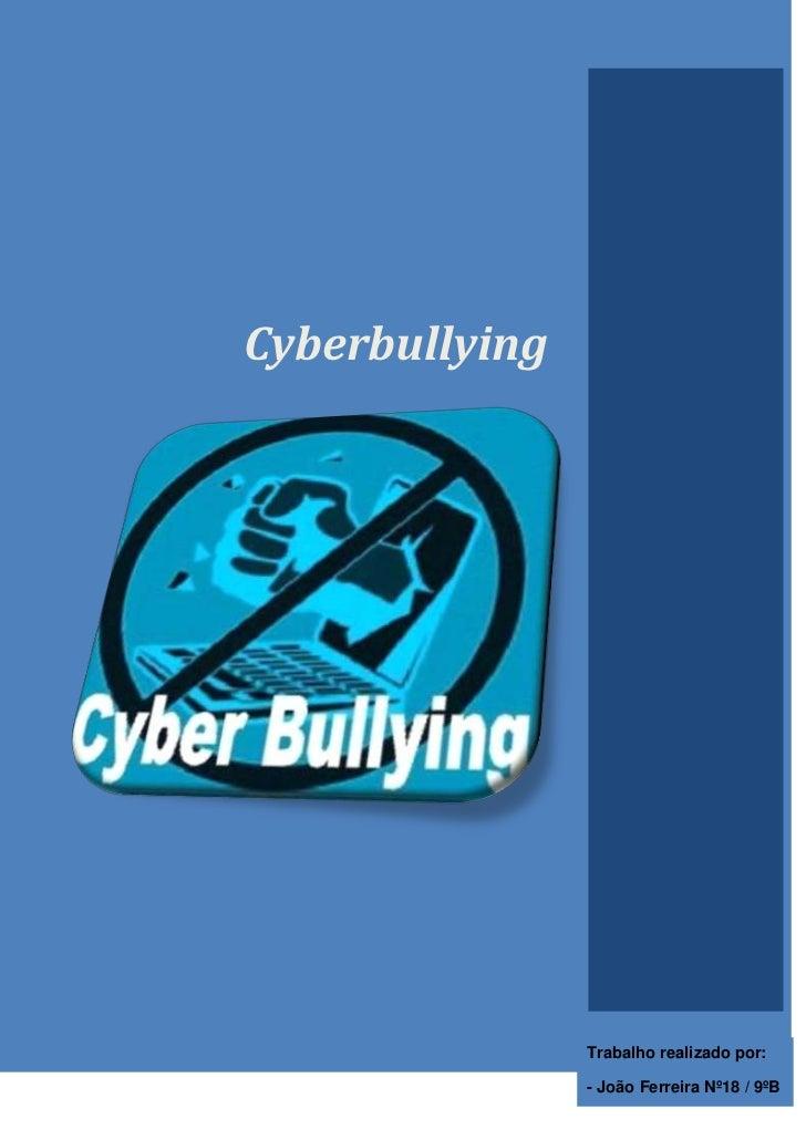 Cyberbullying                Trabalho realizado por:                - João Ferreira Nº18 / 9ºB