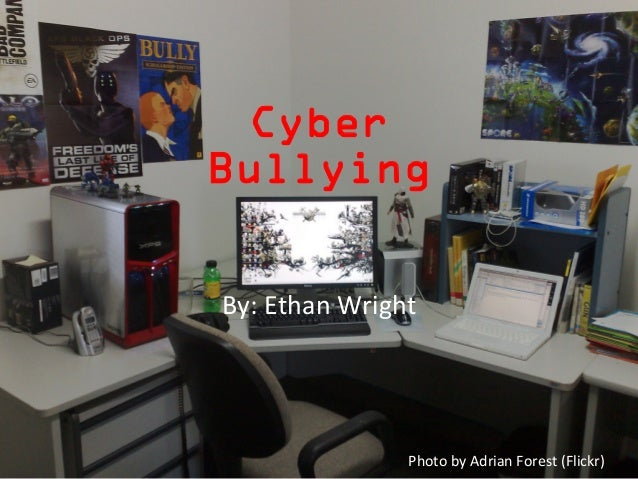 CyberBullyingBy:	  Ethan	  Wright	  Photo	  by	  Adrian	  Forest	  (Flickr)
