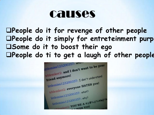 The cause of cyber bullying and