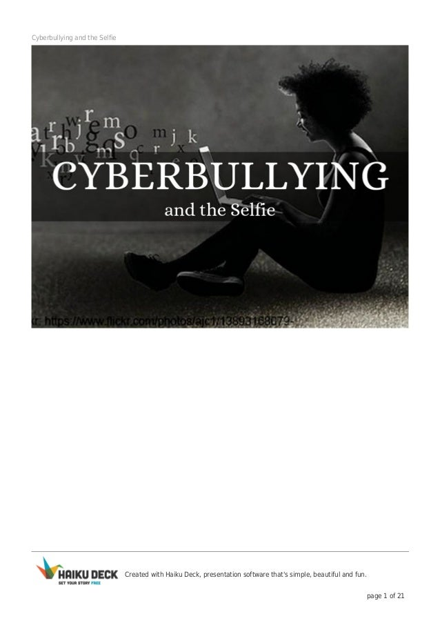 Created with Haiku Deck, presentation software that's simple, beautiful and fun. page 1 of 21 Cyberbullying and the Selfie