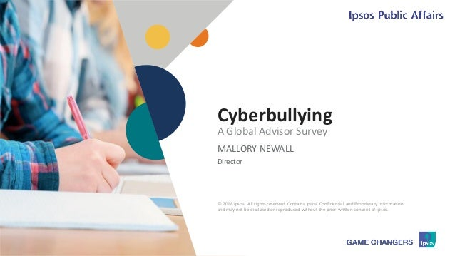 © 2018 Ipsos 1 Cyberbullying MALLORY NEWALL Director A Global Advisor Survey © 2018 Ipsos. All rights reserved. Contains I...