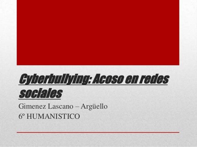 Cyberbullying: Acoso en redes sociales Gimenez Lascano – Argüello 6º HUMANISTICO