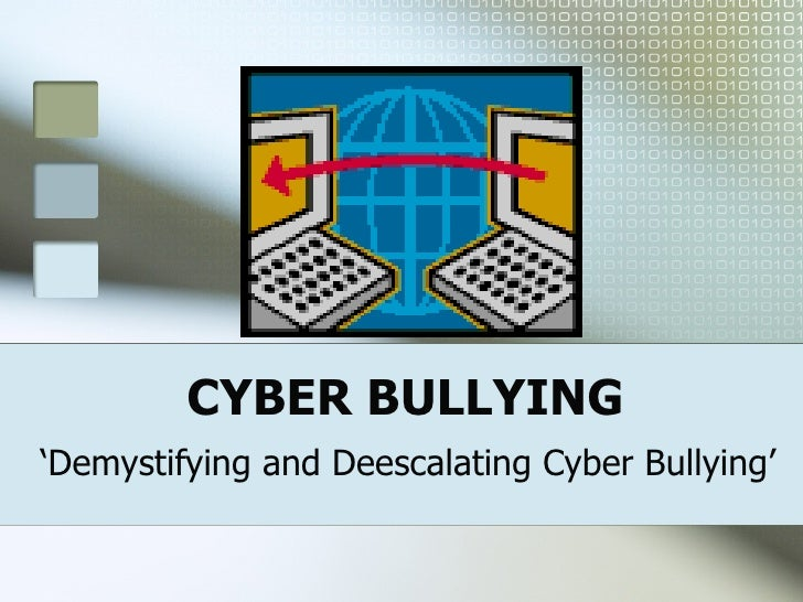 CYBER BULLYING ' Demystifying and Deescalating Cyber Bullying'