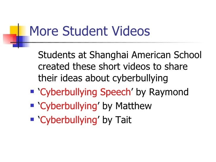 More Student Videos <ul><li>Students at Shanghai American School created these short videos to share their ideas about cyb...