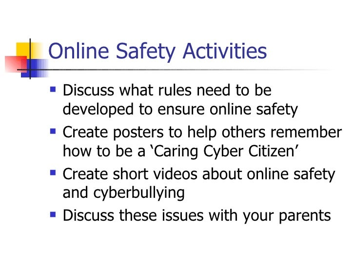 Online Safety Activities <ul><li>Discuss what rules need to be developed to ensure online safety </li></ul><ul><li>Create ...