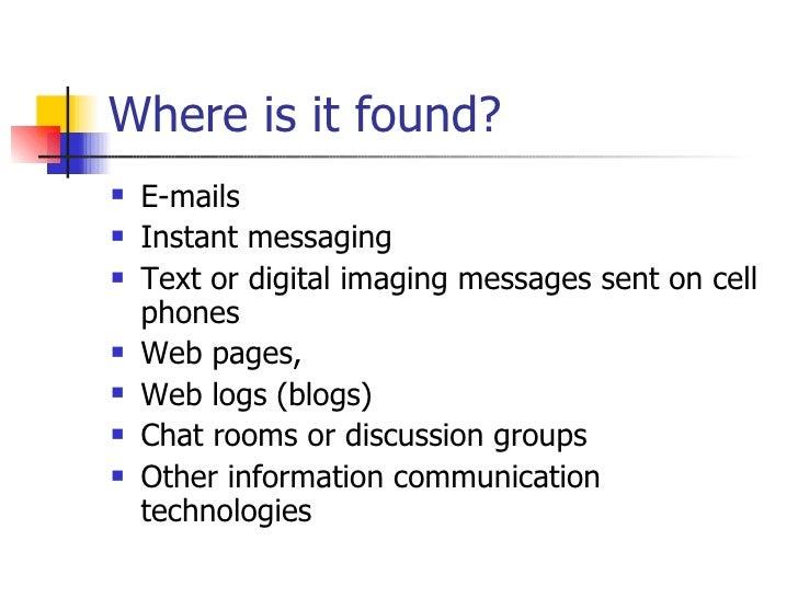Where is it found? <ul><li>E-mails </li></ul><ul><li>Instant messaging </li></ul><ul><li>Text or digital imaging messages ...