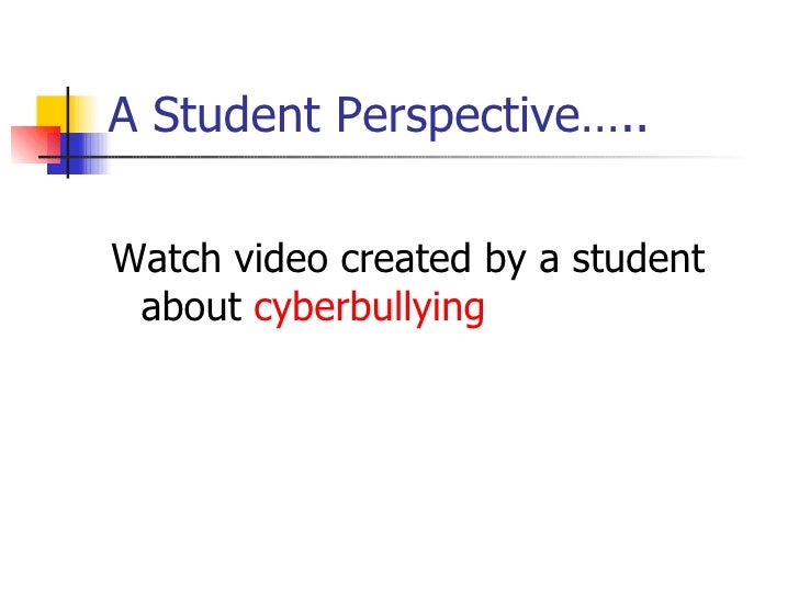 A Student Perspective….. <ul><li>Watch video created by a student about  cyberbullying </li></ul>