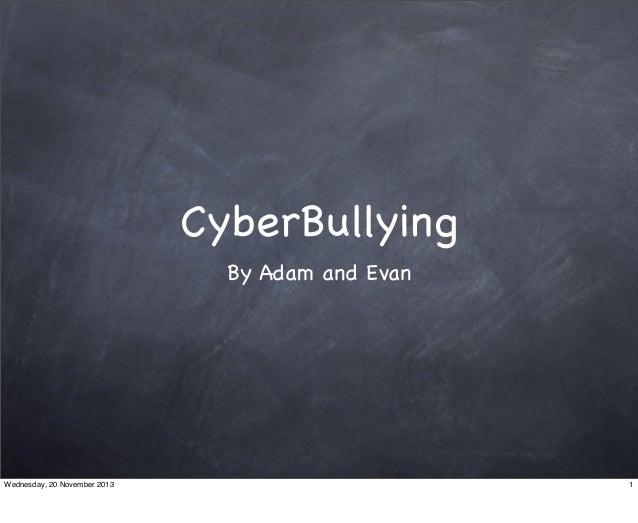 CyberBullying By Adam and Evan  Wednesday, 20 November 2013  1