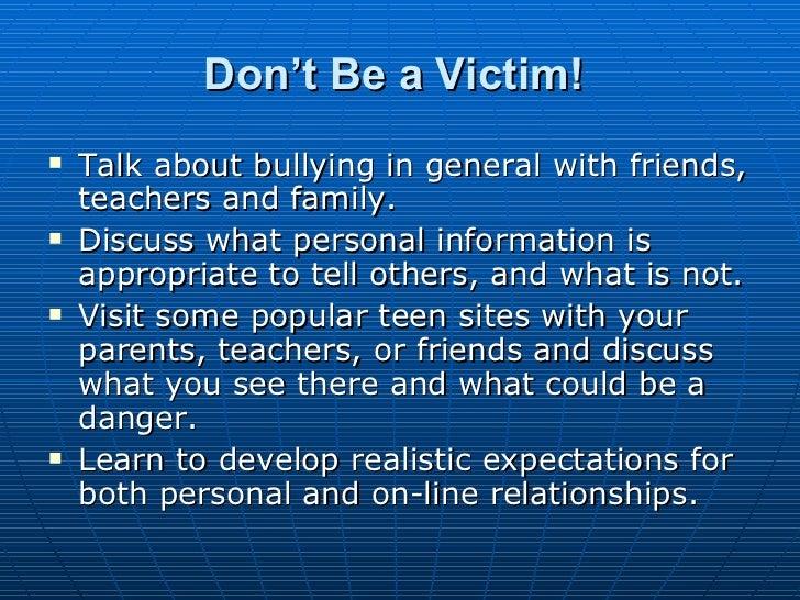 Don't Be a Victim!   <ul><li>Talk about bullying in general with friends, teachers and family.  </li></ul><ul><li>Discuss ...