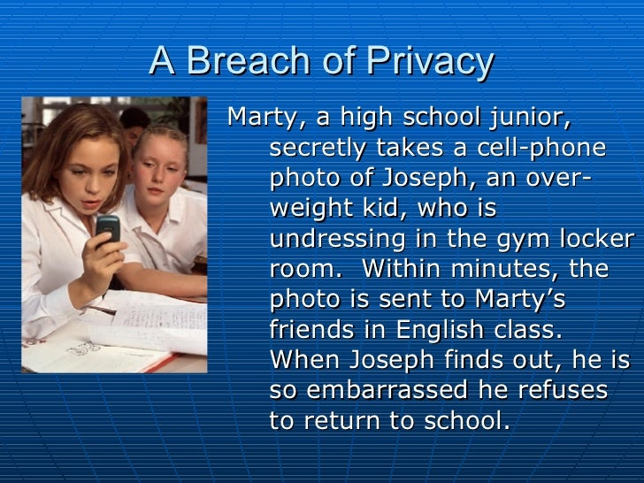 A Breach of Privacy <ul><li>Marty, a high school junior, secretly takes a cell-phone photo of Joseph, an over-weight kid, ...