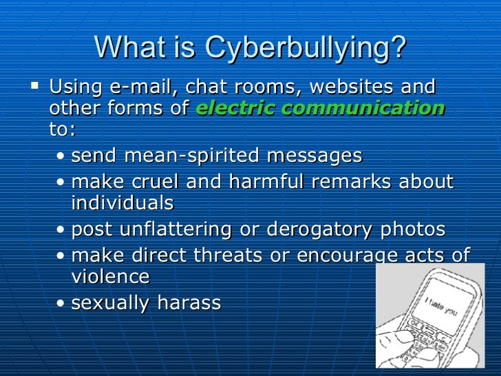 What is Cyberbullying? <ul><li>Using e-mail, chat rooms, websites and other forms of  electric communication  to: </li></u...