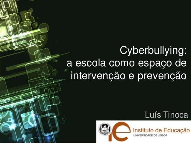 Cyberbullying:a escola como espaço de intervenção e prevenção                Luís Tinoca