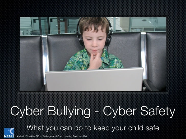 Cyber Bullying - Cyber Safety           What you can do to keep your child safe  Catholic Education Office, Wollongong – R...