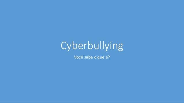 Cyberbullying Você sabe o que é?