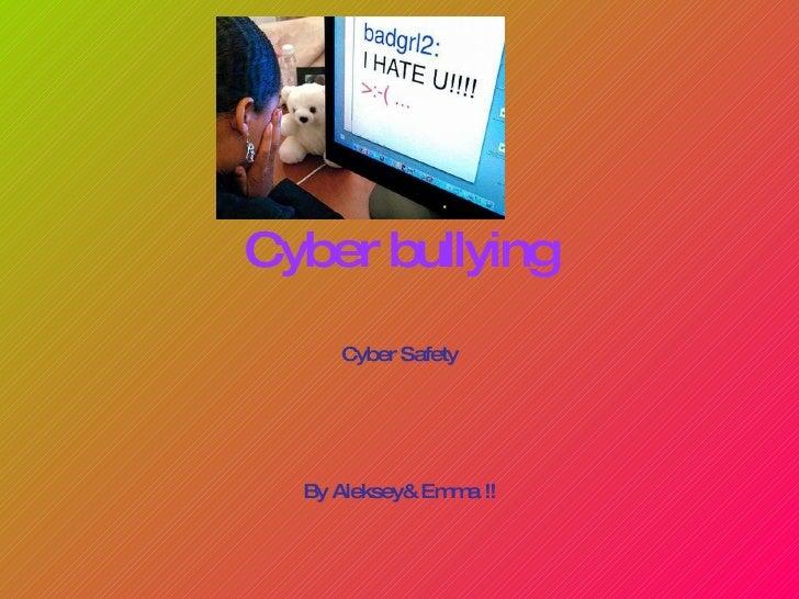 Cyber bullying Cyber Safety By Aleksey& Emma !!