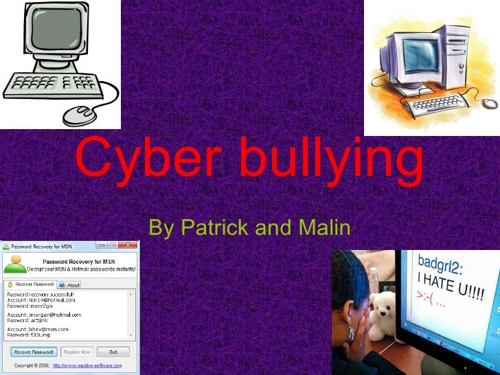 Cyber bullying By Patrick and Malin