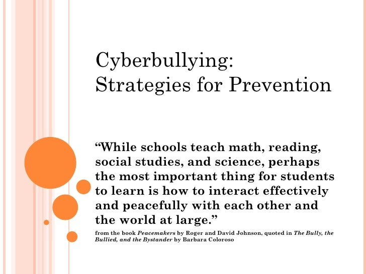 "Cyberbullying:Strategies for Prevention""While schools teach math, reading,social studies, and science, perhapsthe most imp..."