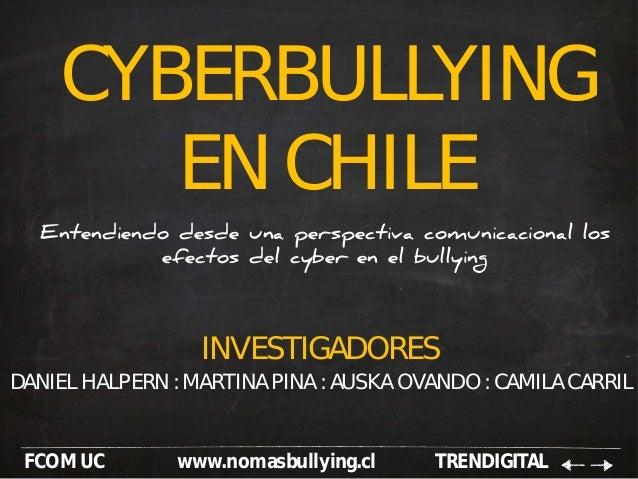 CYBERBULLYING EN CHILE Entendiendo desde una perspectiva comunicacional los efectos del cyber en el bullying FCOM UC www.n...