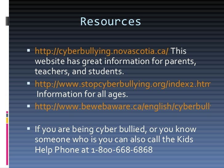 Resources  <ul><li>http://cyberbullying.novascotia.ca/  This website has great information for parents, teachers, and stud...