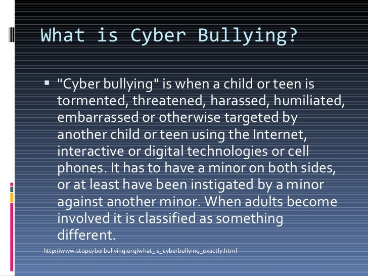 What is Cyber Bullying?  <ul><li>&quot;Cyber bullying&quot; is when a child or teen is tormented, threatened, harassed, hu...
