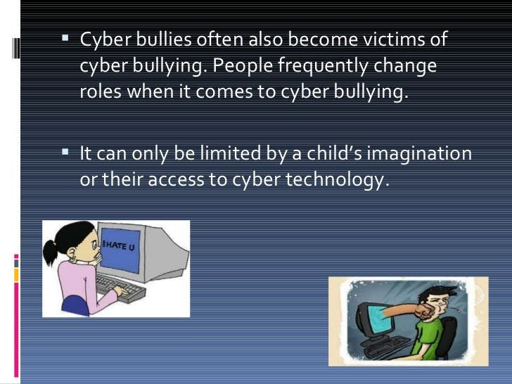 <ul><li>Cyber bullies often also become victims of cyber bullying. People frequently change roles when it comes to cyber b...