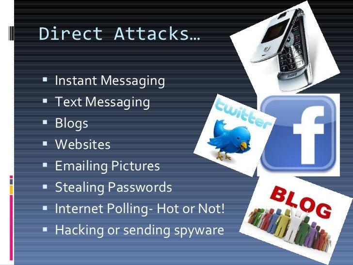 Direct Attacks… <ul><li>Instant Messaging </li></ul><ul><li>Text Messaging  </li></ul><ul><li>Blogs  </li></ul><ul><li>Web...