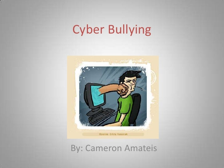 Cyber Bullying<br />By: Cameron Amateis<br />