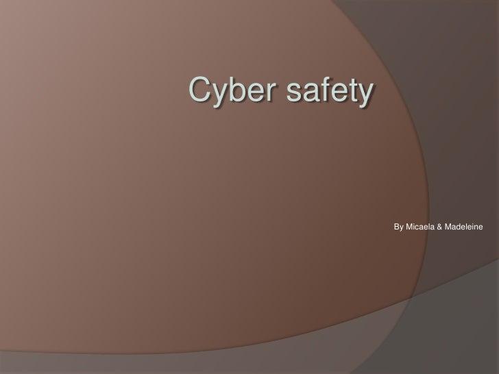 Cyber safety<br />By Micaela & Madeleine <br />