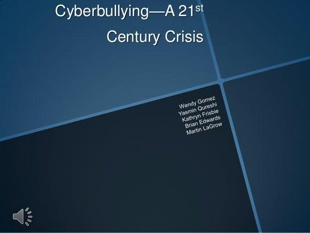 Cyberbullying—A 21st      Century Crisis