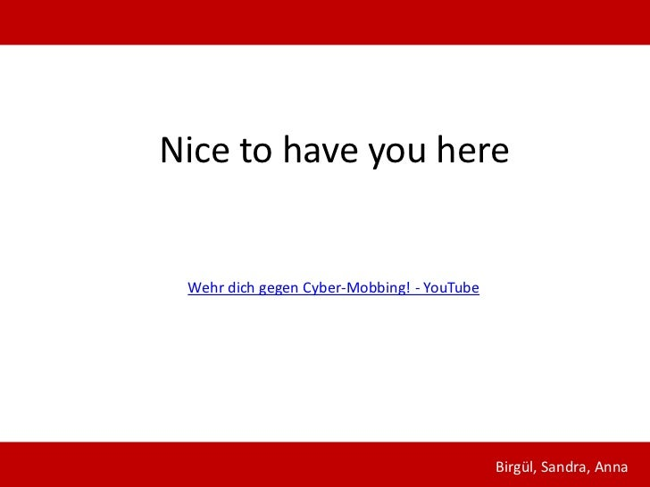 Nice to have you here Wehr dich gegen Cyber-Mobbing! - YouTube                                            Birgül, Sandra, ...